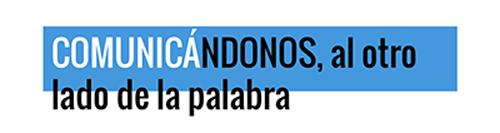"""CURSO """"COMUNICÁNDONOS, AL OTRO LADO DE LA PALABRA"""""""